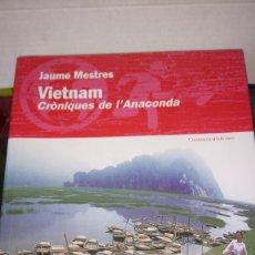 Libros: LIBRO VIETNAM. CRONIQUES DE L'ANACONDA. JAUME MESTRES. EDITORIAL COSSETANIA. AÑO 2006.. Lote 188775083
