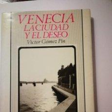 Libros: VENECIA LA CIUDAD Y EL DESEO. VICTOR GOMEZ PIN. Lote 199079073