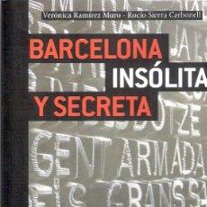 Libros: BARCELONA . INSOLITA Y SECRETA - VERONICA RAMIREZ MURO. Lote 205034853