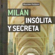 Libros: MILAN / INSOLITA Y SECRETA - MASSIMO POLIDORO. Lote 205035355