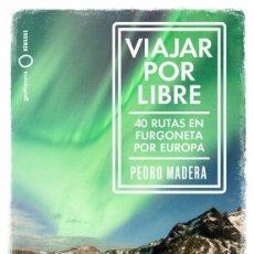 Libros: VIAJAR POR LIBRE 40 RUTAS EN FURGONETA POR EUROPA. PEDRO MADERA.-NUEVO. Lote 217697097