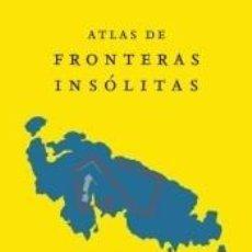 Libros: ATLAS DE FRONTERAS INSÓLITAS. Lote 221646598