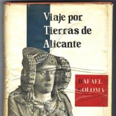 Libros: VIAJE POR TIERRAS DE ALICANTE, RAFAEL COLOMA. A. AGUADO. 1957.. Lote 234660540