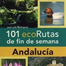 Libros: 101 ECORUTAS POR ANDALUCIA. JOSE LUIS RODRIGUEZ SANCHEZ. Lote 235530245