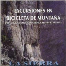 Libros: EXCURSIONES EN BICICLETA DE MONTAÑA POR EL P. N. CAZORLA, SEGURA Y LAS VILLAS VICENTE RÍOS AROCA,. Lote 235536375
