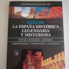 Libros: GUÍA DE LA ESPAÑA HISTÓRICA LEGENDARIA Y MISTERIOSA.. Lote 237479350