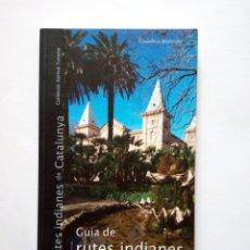 Libros: GUIA DE RUTES INDIANES DE CATALUNYA - TATE CABRE - MIREIA OLIVÉ. Lote 244834540