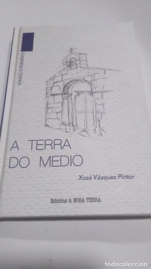 A TERRA DO MEDIO. XOXE VÁZQUEZ PINTOR. EDICIONS A NOSA TERRA. 2009 (Libros Nuevos - Ocio - Guía de Viajes)