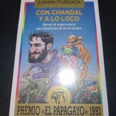 Libros: CON CHANDAL Y A LO LOCO , JUANMA ITURRIAGA. Lote 256055955