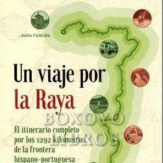 Libros: ALONSO DE LA TORRE, JOSÉ RAMÓN. UN VIAJE POR LA RAYA. EL ITINERARIO COMPLETO DE LOS 1292 KILÓMETROS. Lote 269469703