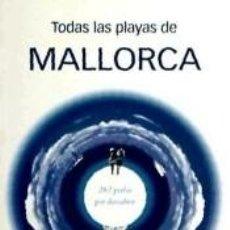 Libros: TODAS LAS PLAYAS DE MALLORCA : 262 PERLAS POR DESCUBRIR. Lote 287843923