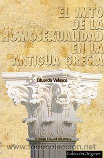 EL MITO DE LA HOMOSEXUALIDAD EN LA ANTIGUA GRECIA POR EDUARDO VELASCO GASTOS DE ENVIO GRATIS (Libros Nuevos - Historia - Historia Antigua)