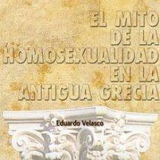 Libros: EL MITO DE LA HOMOSEXUALIDAD EN LA ANTIGUA GRECIA POR EDUARDO VELASCO GASTOS DE ENVIO GRATIS. Lote 91879388