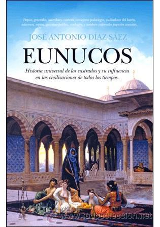 HISTORIA UNIVERSAL. EUNUCOS - JOSÉ ANTONIO DÍAZ SÁEZ (Libros Nuevos - Historia - Historia Antigua)
