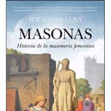 Livros: HISTORIA UNIVERSAL. MASONAS. HISTORIA DE LA MASONERÍA FEMENINA - YOLANDA ALBA. Lote 47445262