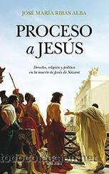 HISTORIA UNIVERSAL. PROCESO A JESÚS - JOSÉ MARÍA RIBAS ALBA (Libros Nuevos - Historia - Historia Antigua)