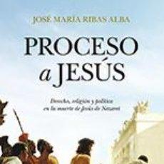 Libros: HISTORIA UNIVERSAL. PROCESO A JESÚS - JOSÉ MARÍA RIBAS ALBA. Lote 42777292