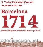 HISTORIA DE ESPAÑA. AUTONOMÍAS. BARCELONA 1714. JACQUES RIGAUD: CRÒNICA DE TINTA I PÓLVORA - HERNÁND (Libros Nuevos - Historia - Historia Antigua)