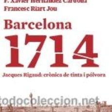 Libros: HISTORIA DE ESPAÑA. AUTONOMÍAS. BARCELONA 1714. JACQUES RIGAUD: CRÒNICA DE TINTA I PÓLVORA - HERNÁND. Lote 42898010