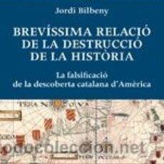Libros: HISTORIA DE ESPAÑA. AUTONOMÍAS. BREVÍSSIMA RELACIÓ DE LA DESTRUCCIÓ DE LA HISTÒRIA - JORDI BILBENY. Lote 132080587