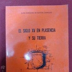 Libros: EL SIGLO XV EN PLASENCIA Y SU TIERRA POR DE SANTOS CANALEJO ELISA CAROLINA - BUEN ESTADO. Lote 48000153