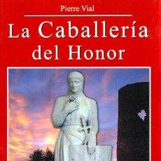 Libros: LA CABALLERIA DEL HONOR LA FORJA DE UNA ELITE PIERRE VIAL GASTOS DE ENVIO GRATIS. Lote 58558574