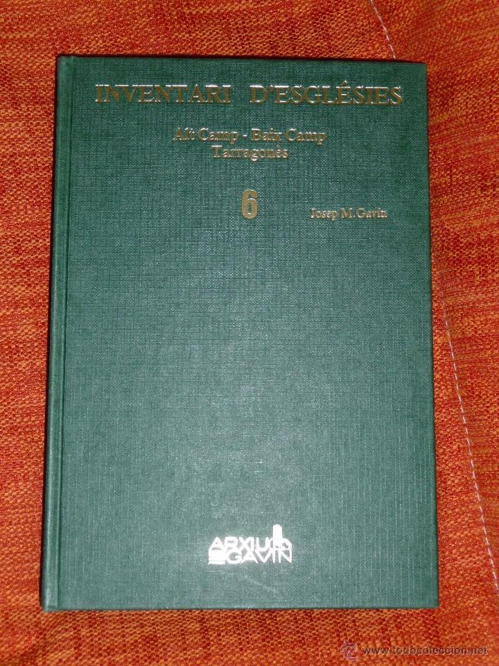 INVENTARI ESGLESIES DE CATALUNYA JOSEP MA GAVIN VOLUM 6 ALT CAMP BAIX CAMP TARRAGONÉS (Libros Nuevos - Historia - Historia Antigua)