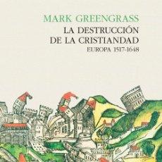 Libros: HISTORIA. LA DESTRUCCIÓN DE LA CRISTIANDAD. EUROPA 1517-1648 - MARK GREENGRASS (CARTONÉ). Lote 55997649