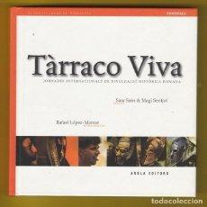 Libros: TARRACO VIVA - TARRAGONA - JORNADES INTERNACIONALS DE DIVULGACIO HISTORICA ROMANA - ED AROLA - 2008 . Lote 84999008