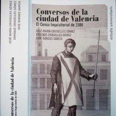 Libros: CRUSELLES, JOSÉ M. Y E... CONVERSOS DE LA CIUDAD DE VALENCIA. EL CENSO INQUISITORIAL DE 1506. 2015.. Lote 102775115