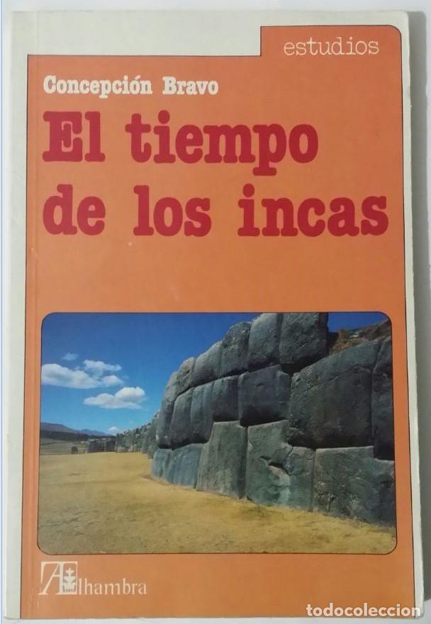 EL TIEMPO DE LOS INCAS CONCEPCION BRAVO ALHAMBRA ARQUEOLOGIA HISTORIA (Libros Nuevos - Historia - Historia Antigua)