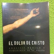 Libros: EL DOLOR DE CRISTO. ANÁLISIS MÉDICO Y PSIQUIÁTRICO DE SU PASIÓN. Lote 110121884