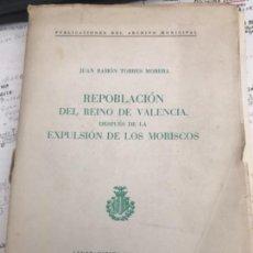 Libros: REPOBLACIOÓN REINO DE VALENCIA DESPUÉS DE LA EXPULSIÓN DE LOS MORISCOS. Lote 114339443
