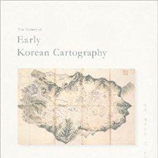 Libros: THE ARTISTRY OF EARLY KOREAN CARTOGRAPHY - HAN, YOUNG-WOO, AHN HWI-JOON, BAE WOO SUNG,. Lote 47337503