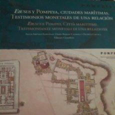 Libros: EBUSUS Y POMPEYA, CIUDADES MARÍTIMAS. TESTIMONIOS MONETALES DE UNA RELACIÓN. Lote 114809344