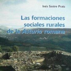 Libros: SASTRE PRATS, INÉS. LAS FORMACIONES SOCIALES RURALES DE LA «ASTURIA» ROMANA. 2001.. Lote 290895443