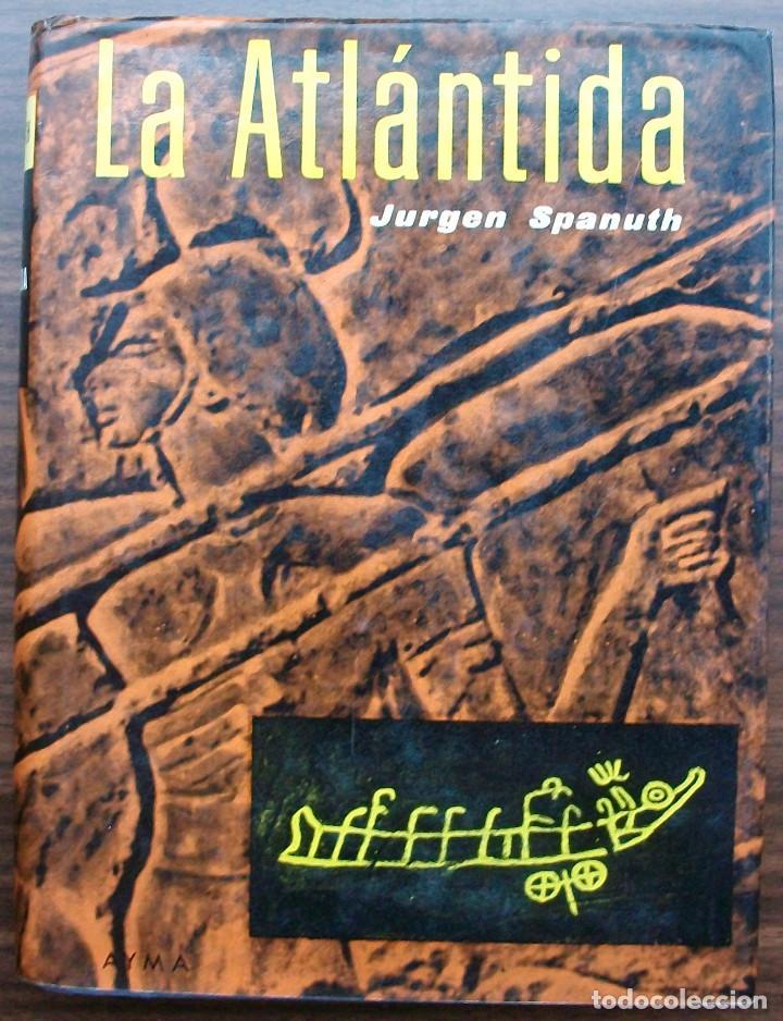 LA ATLANTIDA (EN BUSCA DE UN CONTINENTE DESAPARECIDO). JÜRGEN SPANUTH. (Libros Nuevos - Historia - Historia Antigua)