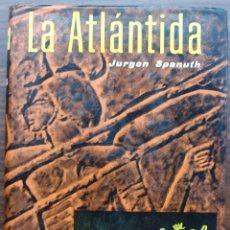 Libros: LA ATLANTIDA (EN BUSCA DE UN CONTINENTE DESAPARECIDO). JÜRGEN SPANUTH.. Lote 154733173