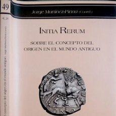 Livros: MARTÍNEZ-PINNA, JORGE. INITIA RERUM. SOBRE EL CONCEPTO DEL ORÍGEN EN EL MUNDO ANTIGUO. 2006.. Lote 135312734