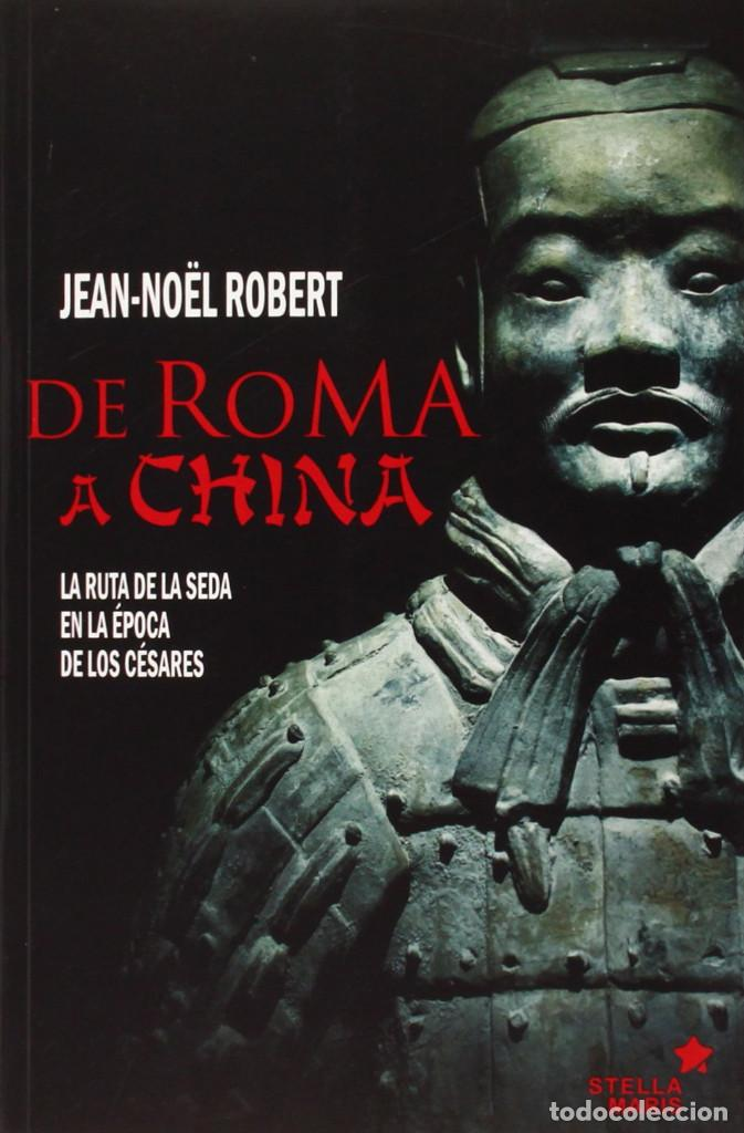 DE ROMA A CHINA - LA RUTA DE LA SEDA EN LA EPOCA DE LOS CESARES - J-N. ROBERT - ISBN: 9788416128303 (Libros Nuevos - Historia - Historia Antigua)
