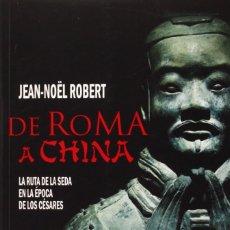 Libros: DE ROMA A CHINA - LA RUTA DE LA SEDA EN LA EPOCA DE LOS CESARES - J-N. ROBERT - ISBN: 9788416128303. Lote 137867886
