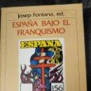 Libros: ESPAÑA BAJO EL FRANQUISMO JOSEP FONTANA ED.. Lote 141925538