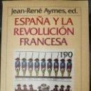 Libros: ESPAÑA Y LA REVOLUCION FRANCESA ( JEAN-RENÉ AYMES , ED.. Lote 141928842