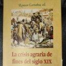 Libros: LA CRISIS AGRARIA DE FINES DEL SIGLO XIX RAMON GARRABOU ED. Lote 142042954