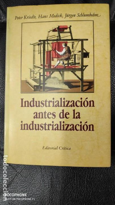 INDRUSTRIALIZACION ANTE DE LA INDUSTRIALIZACION ( PETER KRIEDTE, HANS MEDICK ) (Libros Nuevos - Historia - Historia Antigua)