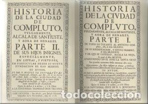 FACSÍMIL, HISTORIA DE COMPLUTO, VULGARMENTE, ALCALA DE SANTIUSTE, Y AHORA DE HENARES. PARTES I Y II (Libros Nuevos - Historia - Historia Antigua)
