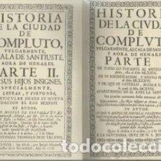 Libros: FACSÍMIL, HISTORIA DE COMPLUTO, VULGARMENTE, ALCALA DE SANTIUSTE, Y AHORA DE HENARES. PARTES I Y II. Lote 145808694