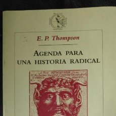 Libros: AGENDA PARA UNA HISTORIA RADICAL ( E.P. THOMPSON ). Lote 147047074