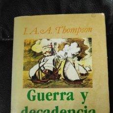 Libros: GUERRA Y DECADENCIA ( GIBIERNO Y ADMINISTRACION EN LA ESPAÑA DE LOS AUSTRIAS,1560-1620 ). Lote 147197766