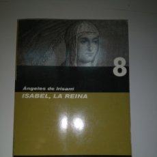 Libros: ÁNGELES DE IRISARRI - ISABEL LA REINA - LA HISTORIA DE ESPAÑA NOVELA A NOVELA.. Lote 152138192